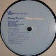Deep Touch - Want Me Back (Original)