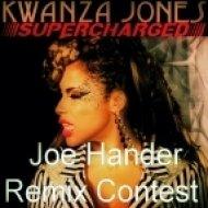 Kwanza Jones - Supercharged (Joe Hander Remix Contest)