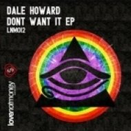 Dale Howard  - Don\'t Want It  (Original Mix)