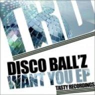 Disco Ball\'z - Want U  (Original Mix)