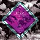 Bhoo - Take me to the club  (original mix)