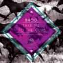 Bhoo - Take me to the club  (Reaxis feat Joseph Chain Remix)