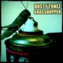 DUSTY TONEZ - Grasshopper ()