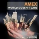 Amex - World Doesn\'t Care  (Natlife Cares About The World Remix)