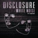 Disclosure feat. AlunaGeorge - White Noise  (Original Mix)