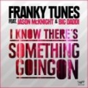 Franky Tunes Feat. Jason Mcknight & Big Daddi - I Know There\'s Something Going On  (Original Mix Edit)