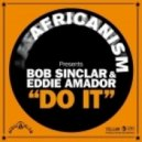 Eddie Amador, Bob Sinclar, Africanism -  Do It  (Main Mix)