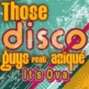 Those Disco Guys, Azique - It\'s Ova  (Original Mix no Male Vocal)