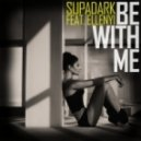 Supadark - Be With Me  (feat. Ellenyi)