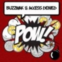 Access Denied, Buzzwak - Pow!  (Original Mix)