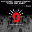Live Element Feat. John Ray  - Over And Over  (Live Element Dark Element Mix)