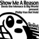 Denis the Menace & Big World pres. Philip Van Het Veld - Show Me A Reason  (Original Mix)