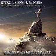 Eitro vs. Dyro & Ansol - Character of The World  (Duhrty Harrie Bootleg)