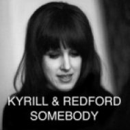 Kyrill & Redford - Somebody (Original Mix)