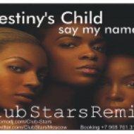Destiny\'s Child - Say My Name (Club Stars Remix)