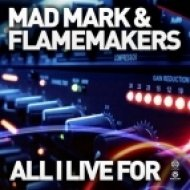 Mad Mark & FlameMakers - All I Live For (Jake Revan Bootleg)