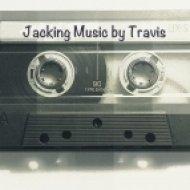 DJ TRAVIS - Jacking Music ()