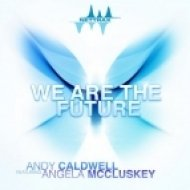 Andy Caldwell Feat. Angela McCluskey - We Are The Future (Extended Mix)