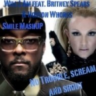 Will.I.Am feat. Britney Spears & Hoxton Whores -  No Trouble, Scream and Shout  (Dj Smile Mashup)