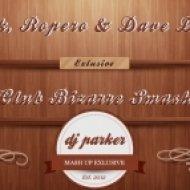 Menck, Ropero & Dave Darell - Club Bizarre Smash  (Dj Parker Mash Up)