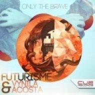 Futurisme, Vynila Acosta - Only The Brave (Original Mix)