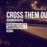 Cross Them Out - Disorientated (SoundNet Remix)