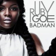 Ruby Goe - Badman  (Tough Love Dub)