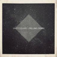 Whitesquare - Falling Down (Original Mix)