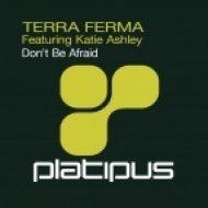 Terra Ferma feat Katie Ashley - Don\'t Be Afraid  (Radio Edit)