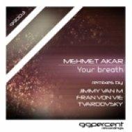 Mehmet Akar - Your Breath (Original Mix)