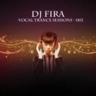 DJ Fira - Vocal Trance Session 002 ()