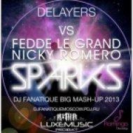 Delayers vs Fedde Le Grand & Nicky Romero - Sparks  (Dj Fanatique Big Mash Up 2013)