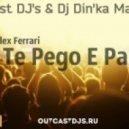 Alex Ferrari - Te Pego E Pa  (OutCast DJ\'s & Dj Din\'ka Mash-up)