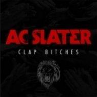 Ac Slater - Clap Bitches  (Radio Edit)