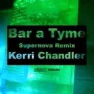 Kerri Chandler - Bar A Thym  (Supernova Remix)