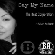 THE BEAT CORPORATION  feat ALISON BETHUNE - Say My Name  (Original Mix)