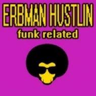 Erbman Hustlin - Funk Related ()