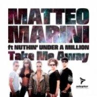 Matteo Marini Feat. Nuthin Under A Million - Take Me Away  (Daniel Chord Remix)