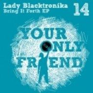 Lady Blacktronika - Bring It Forth ()