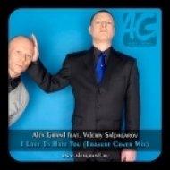 Alex Grand feat. Valeriy Salpagarov - I Love To Hate You  (Erasure Cover Extended Mix)