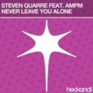 Steven Quarre Feat. Ampm - Never Leave You Alone  (Vocal Mix)