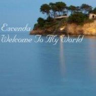 Escenda - Welcome To My World  (Original Mix)
