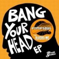 Pimpsoul - Bang Your Head  (Feat Alaska MC)