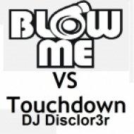 DJ Disclorer - Touchdown vs Blow me  ()