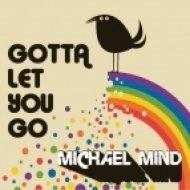 Michael Mind Project - Gotta Let You Go  ()
