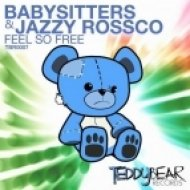 Babysitters And Jazzy Rossco - Feel So Free  (Original Mix)