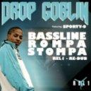 Drop Goblin feat. Sporty-O - Bassline Rompa Stompa  (REL1 Re-Dub)