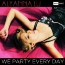 Alyanna Lu - We Party Every Day  (Shusi Khijada Remix)