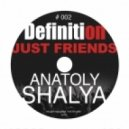 Anatoly Shalya - Definition #002 - Just Friends ()