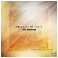 Squeezer Of Tears - This Moment  (Several Spirits Remix)
